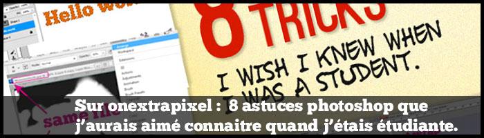 Sur Onextrapixel : 8 astuces photoshop que j'aurais aimé connaitre quand j'étais étudiante