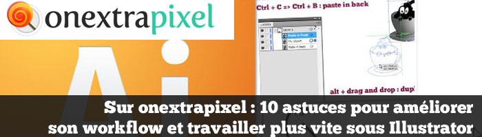 Sur onextrapixel : 10 astuces pour améliorer son workflow et travailler plus vite sous Illustrator