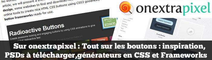 Sur onextrapixel : tout sur les boutons : inspiration, PSDs à télécharger, générateurs en CSS et Frameworks