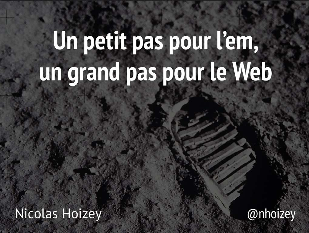 Un petit pas pour l'em, un grand pas pour le web - Paris Web 2013