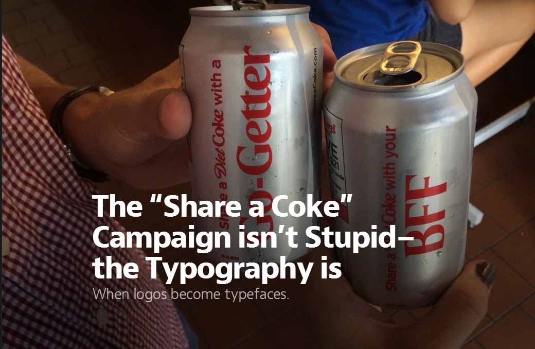 "The ""Share a Coke"" Campaign isn't Stupid–the Typography is"