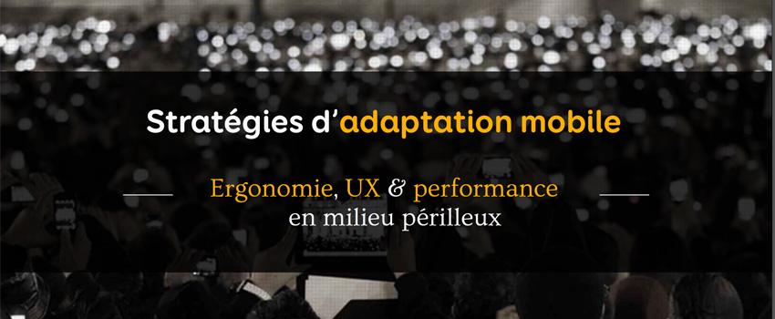 Stratégies d'adaptation mobile : ergonomie, UX et performance en milieu périlleux - support de conférence