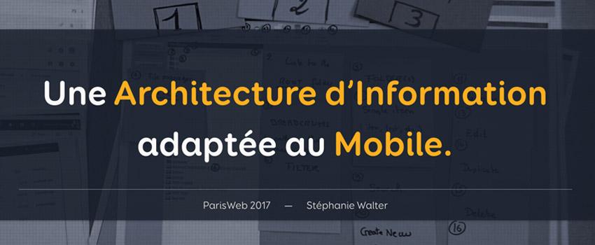 Construire Une Architecture d'Information adaptée au Mobile - ParisWeb 2017