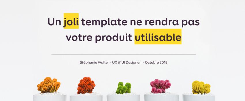 Un «joli» Template ne rendra pas votre produit utilisable – support de conférence