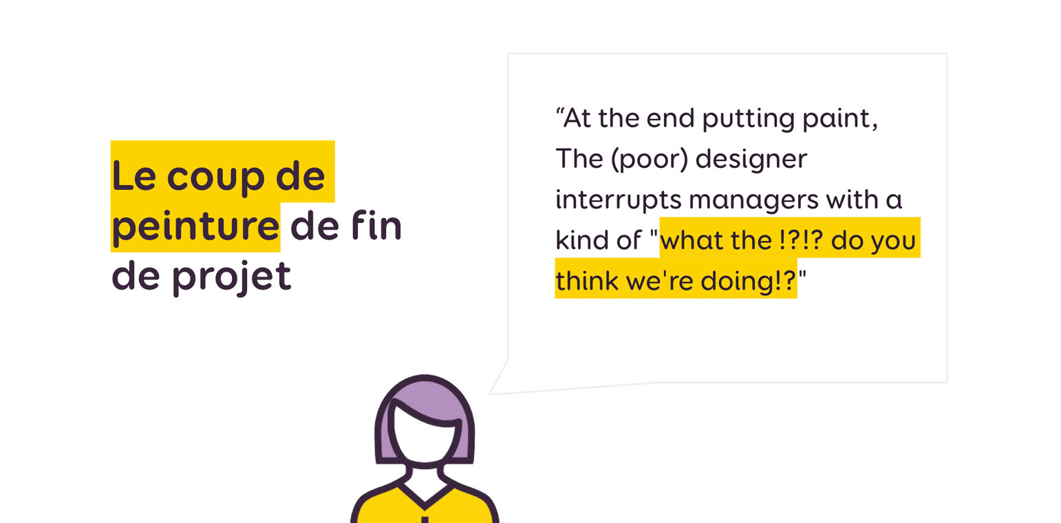 Le coup de peinture de fin de projet - At the end, putting paint, the poor designer interrupts managers with a kind of what the fuck do you thing you're doing?