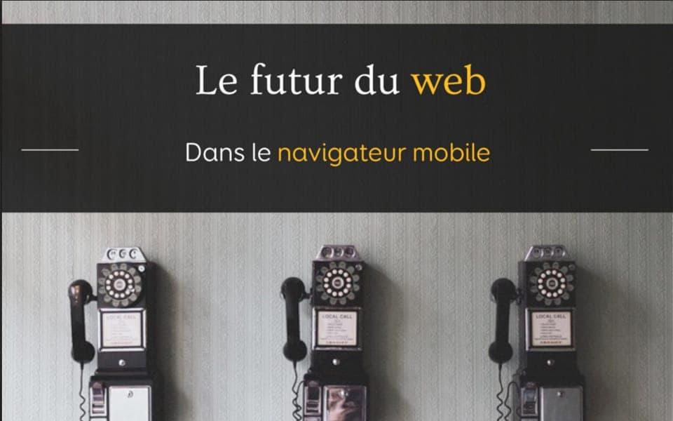 Le futur du web dans le navigateur mobile ?