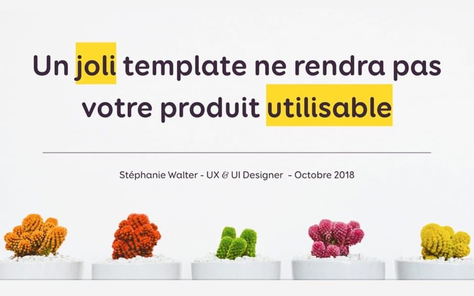 Un « joli » Template ne rendra pas votre produit utilisable
