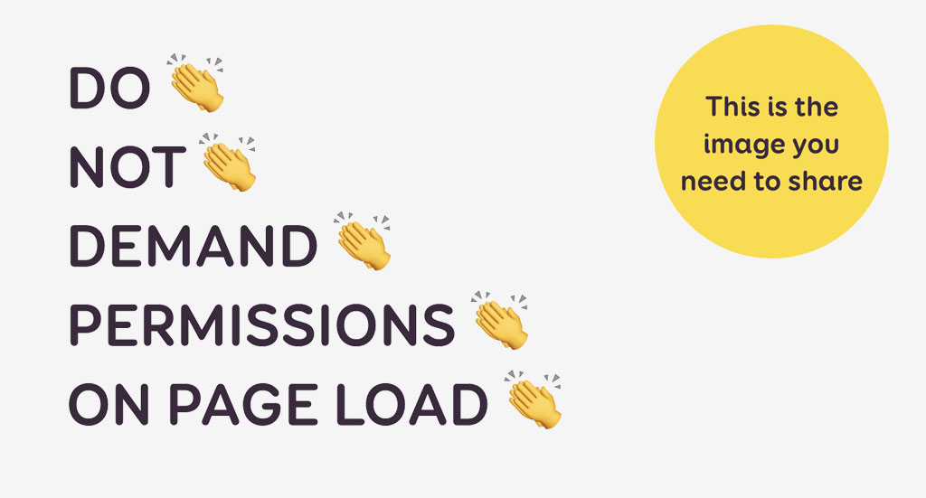 Do Not Demand Permissions On Page Load (full caps and clapping emojis)